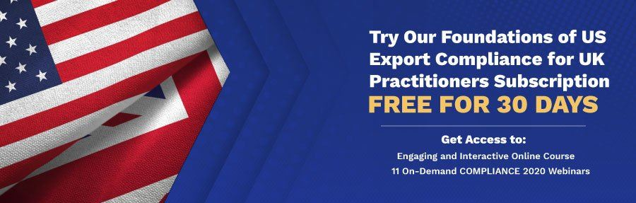 Try our Foundations of US Export Compliance for UK Practitioners Subscription FREE FOR 30 DAYS